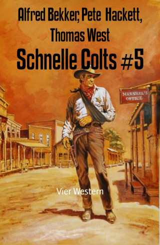 Alfred Bekker, Pete Hackett, Thomas West: Schnelle Colts #5