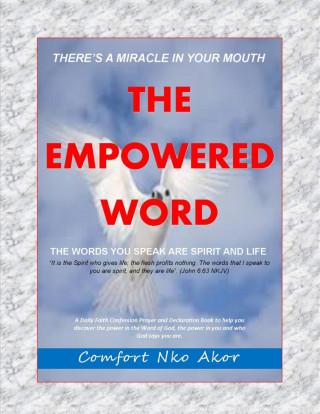 Comfort Nko Akor: There's A Miracle In Your Mouth: The Empowered Word