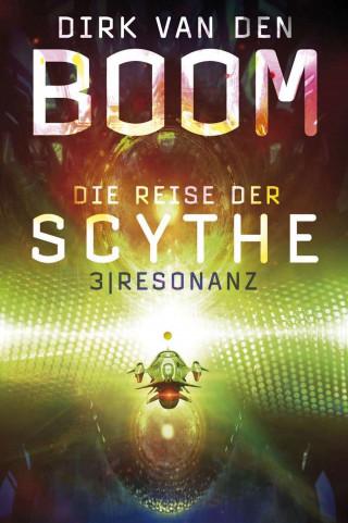 Dirk van den Boom: Die Reise der Scythe 3: Resonanz