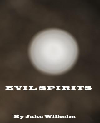 Jake Wilhelm: Evil Spirits