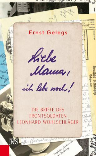 Ernst Gelegs: Liebe Mama, ich lebe noch!
