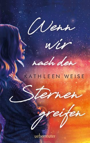 Kathleen Weise: Wenn wir nach den Sternen greifen
