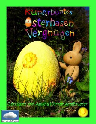 Angela Körner-Armbruster: Kunterbuntes Osterhasenvergnügen