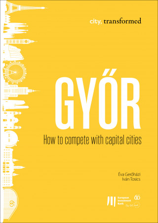 Éva Gerőházi, Iván Tosics: Győr: How to compete with capital cities