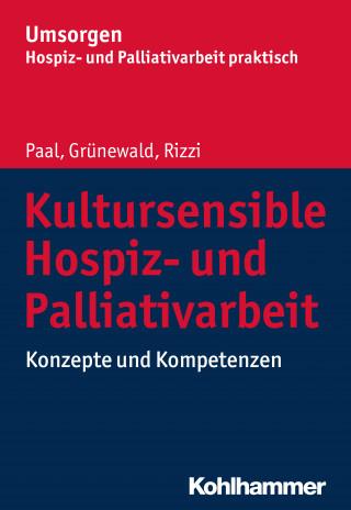 Piret Paal, Gabriele Grünewald, Katharina E. Rizzi: Kultursensible Hospiz- und Palliativarbeit