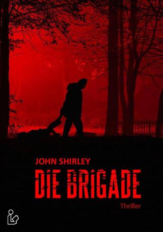 John Shirley: DIE BRIGADE