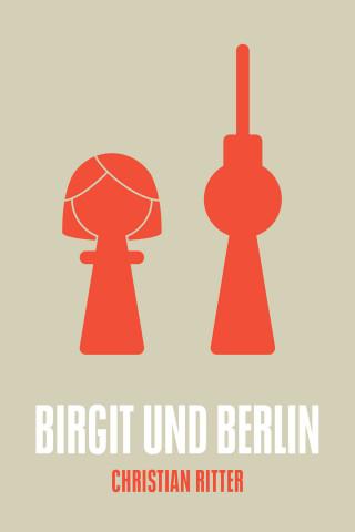 Christian Ritter: Birgit und Berlin