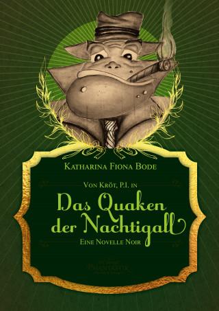 Katharina Fiona Bode: Von Kröt, P.I. in Das Quaken der Nachtigall
