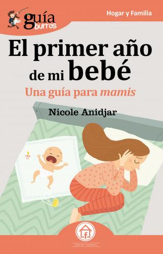 Nicole Anidjar: GuíaBurros: El primer año de mi bebe