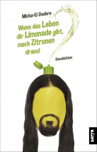 Micha El-Goehre: Wenn das Leben dir Limonade gibt, mach Zitronen draus!