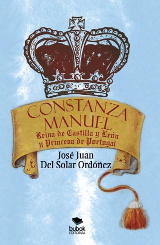 José Juan Solar Del Ordónez: Constanza Manuel: Reina de Castilla y León y Princesa de Portugal