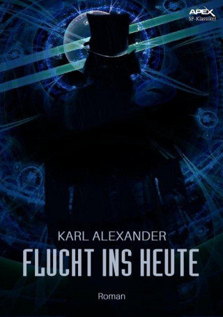 Karl Alexander: FLUCHT INS HEUTE