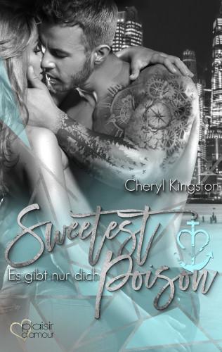 Cheryl Kingston: Sweetest Poison: Es gibt nur dich