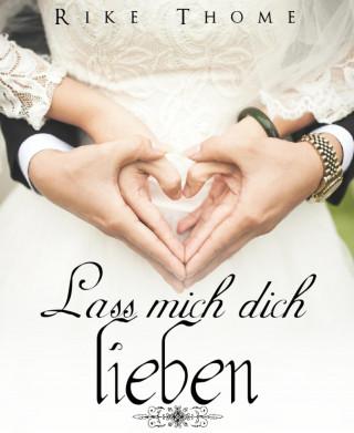 Rike Thome: Lass mich dich lieben