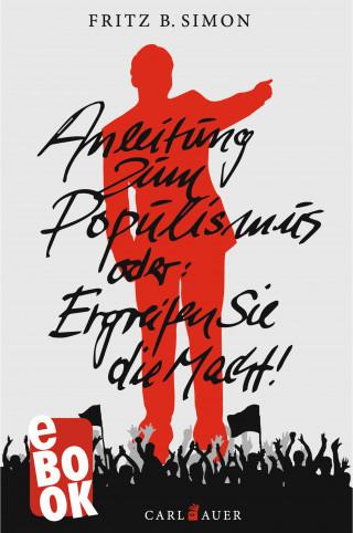 Fritz B. Simon: Anleitung zum Populismus