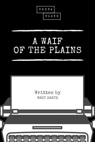 Bret Harte, Sheba Blake: A Waif of the Plains