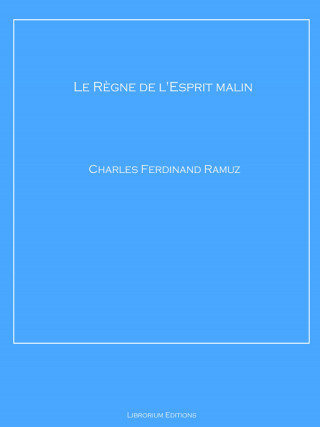Charles Ferdinand Ramuz: Le Règne de l'Esprit malin
