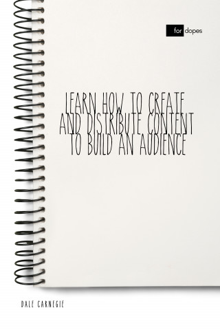 Dale Carnegie, Sheba Blake: Learn How to Create and Distribute Content to Build an Audience