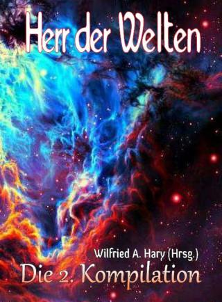Wilfried A. Hary (Hrsg.): HERR DER WELTEN: Die 2. Kompilation