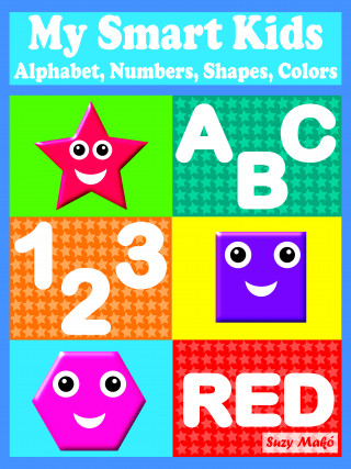 Suzy Makó: My Smart Kids - Alphabet, Numbers, Shapes, Colors