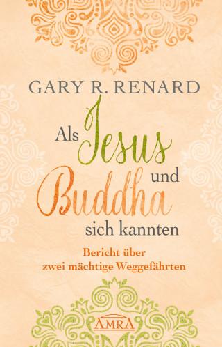 Gary R. Renard: Als Jesus und Buddha sich kannten