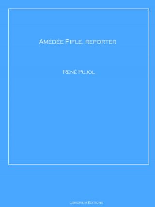 René Pujol: Amédée Pifle, reporter