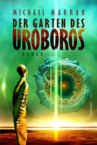 Michael Marrak: Der Garten des Uroboros