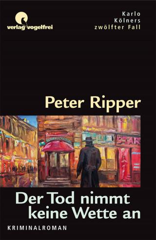 Peter Ripper: Der Tod nimmt keine Wetten an