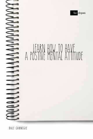 Dale Carnegie: Learn How to Have a Positive Mental Attitude