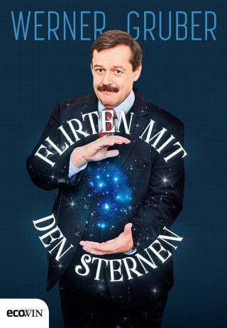 Werner Gruber: Flirten mit den Sternen