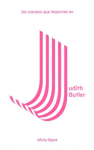 Silvia López: Los cuerpos que importan en Judith Butler