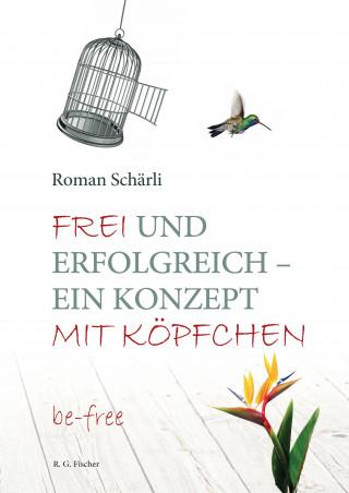 Roman Schärli: Frei und erfolgreich – ein Konzept mit Köpfchen