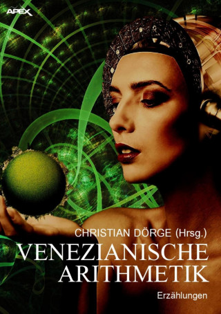 Christian Dörge, James White, Horst Pukallus, Jack Dann: VENEZIANISCHE ARITHMETIK