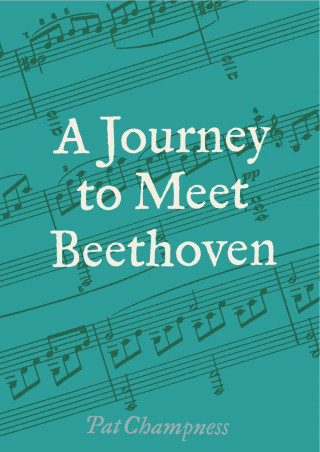 Pat Champness: A Journey to Meet Beethoven
