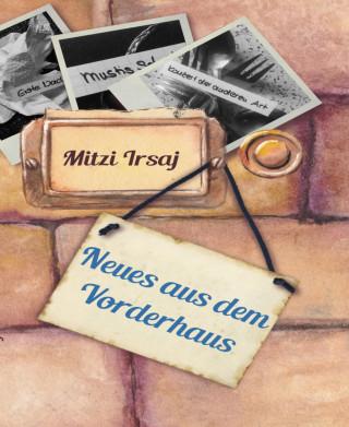 Mitzi Irsaj: Neues aus dem Vorderhaus