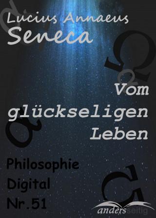 Lucius Annaeus Seneca: Vom glückseligen Leben