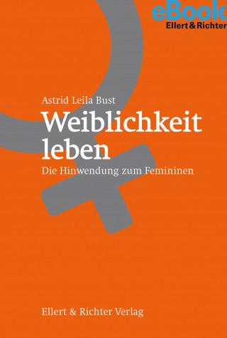 Astrid Leila Bust: Weiblichkeit leben