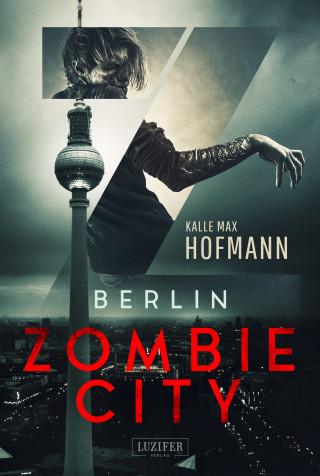 Kalle Max Hofmann: BERLIN ZOMBIE CITY