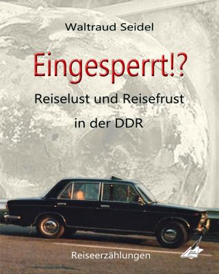 Waltraud Seidel: Eingesperrt!?