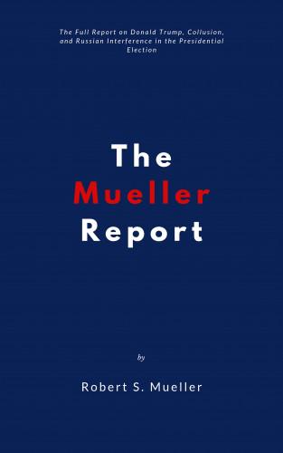 Robert S. Mueller: The Mueller Report