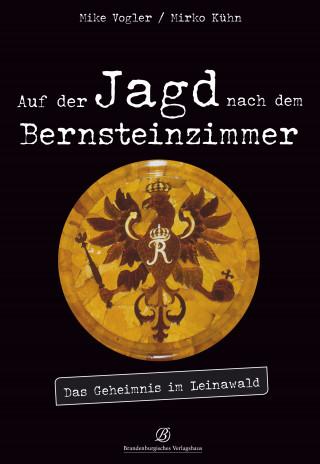Mike Vogler, Mirko Kühn: Auf der Jagd nach dem Bernsteinzimmer