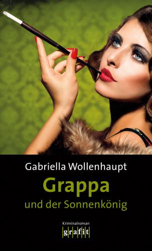 Gabriella Wollenhaupt: Grappa und der Sonnenkönig
