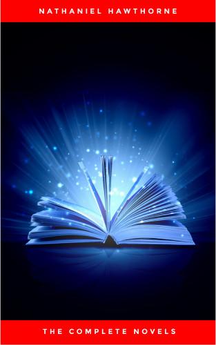 Nathaniel Hawthorne: Nathaniel Hawthorne: The Complete Novels