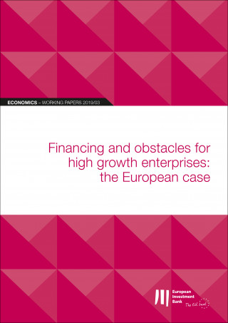 EIB Working Papers 2019/03 - Financing and obstacles for high growth enterprises: the European case