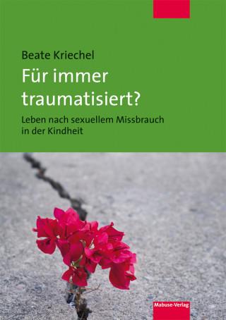 Beate Kriechel: Für immer traumatisiert?