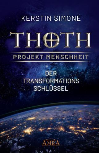 Kerstin Simoné: Thoth - Projekt Menschheit: Der Transformationsschlüssel