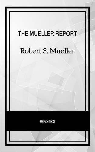 Robert S. Mueller: The Mueller Report: The Final Report of the Special Counsel into Donald Trump, Russia, and Collusion