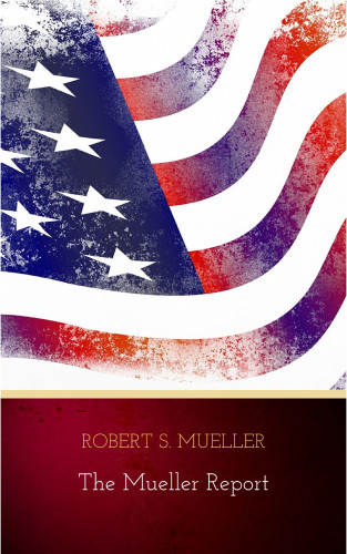 Robert S. Mueller: The Mueller Report: The Findings of the Special Counsel Investigation