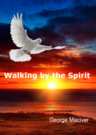 George Macgiver: Walking by the Spirit