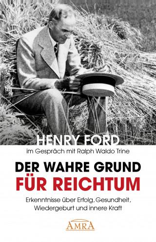 Henry Ford: Der wahre Grund für Reichtum (mit Originalfotos)